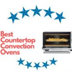 The Best Countertop Convection Ovens in 2020 : Reviews and Buying Guide